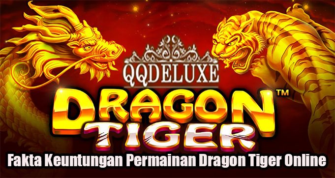 Fakta Keuntungan Permainan Dragon Tiger Online