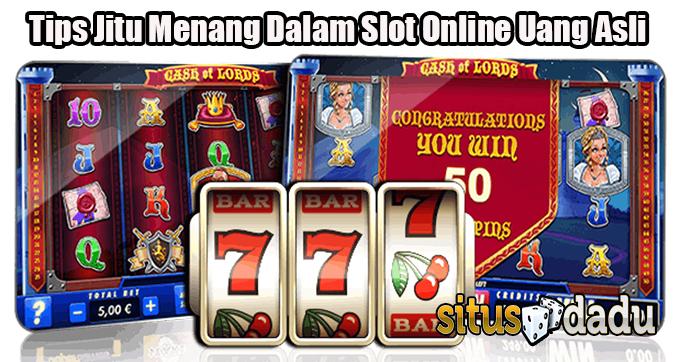 Tips Jitu Menang Dalam Slot Online Uang Asli