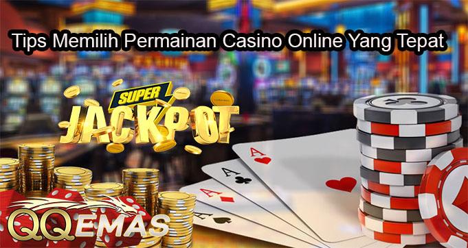 Tips Memilih Permainan Casino Online Yang Tepat