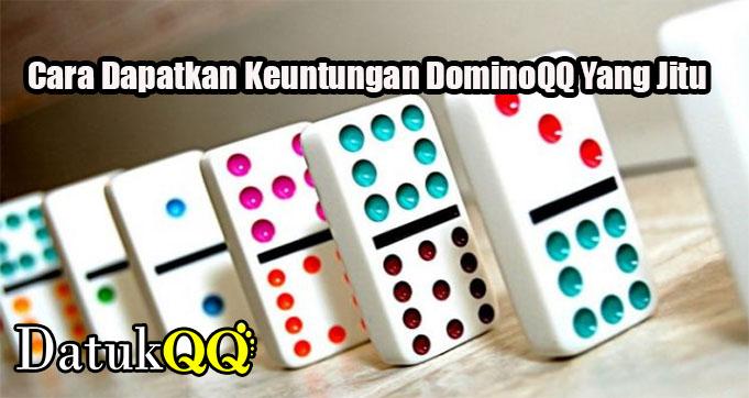 Cara Dapatkan Keuntungan DominoQQ Yang Jitu