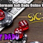Panduan Bermain Judi Dadu Online Yang Tepat